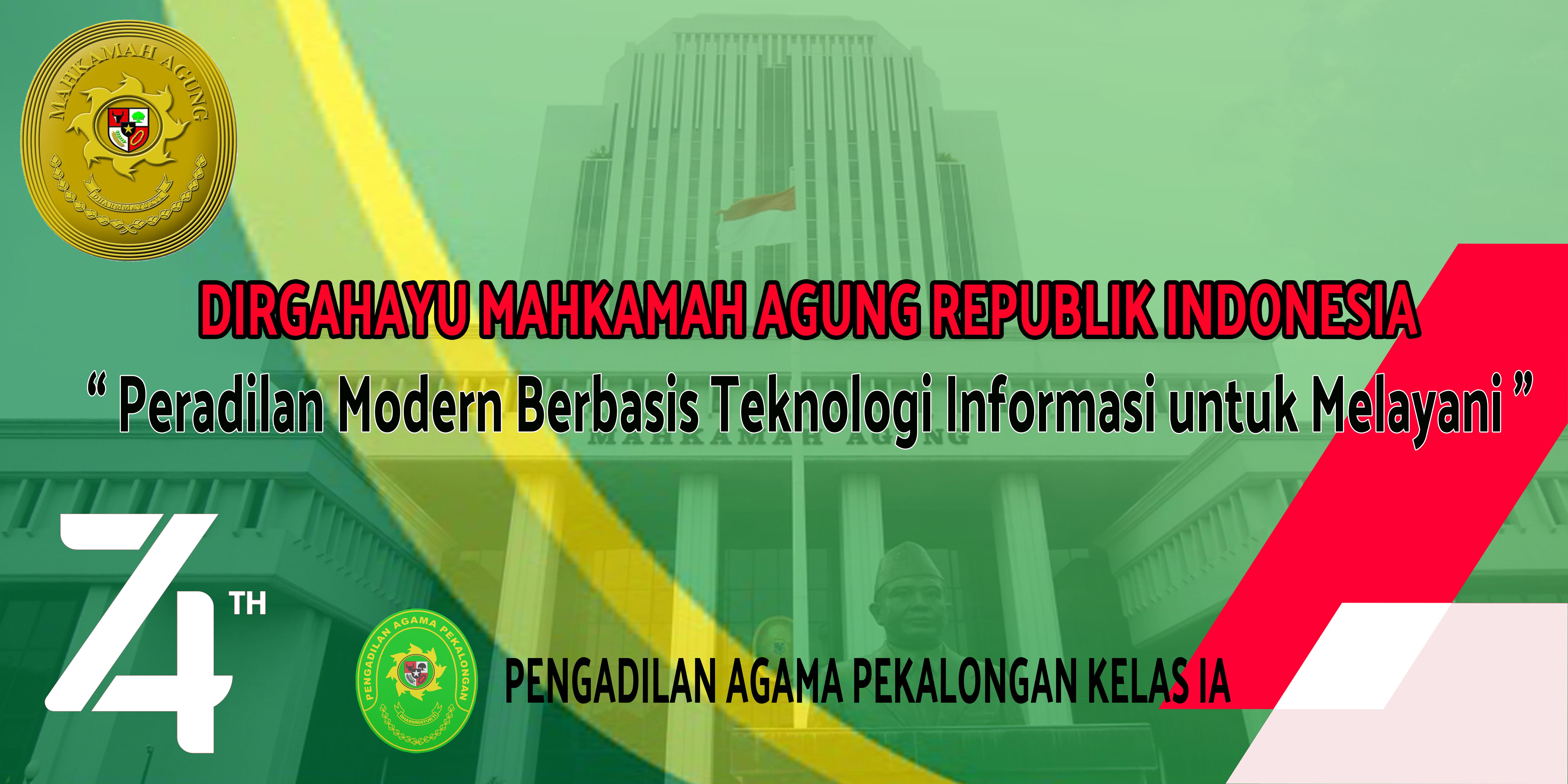 DIRGAHAYU MAHKAMAH AGUNG REPUBLIK INDONESIA YANG KE 74